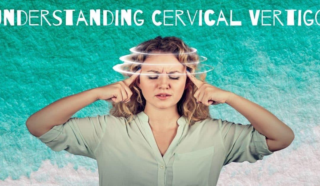 Understanding Cervical Vertigo