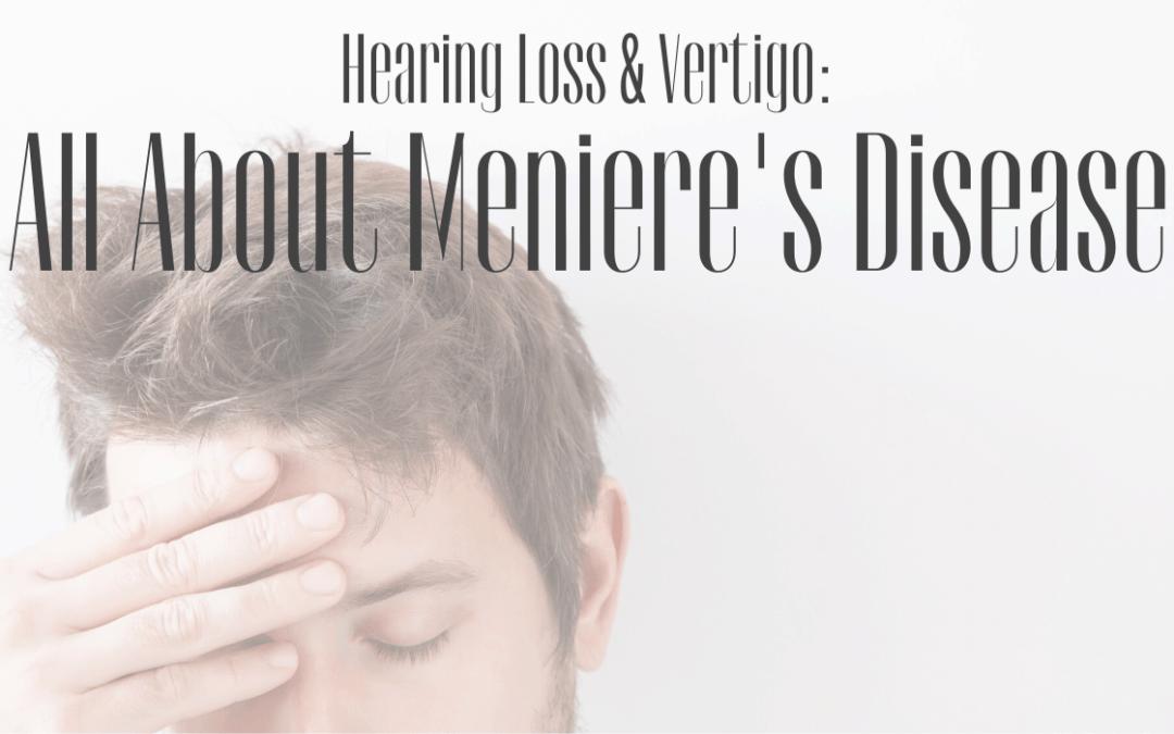 Hearing Loss & Vertigo: All About Meniere's Disease