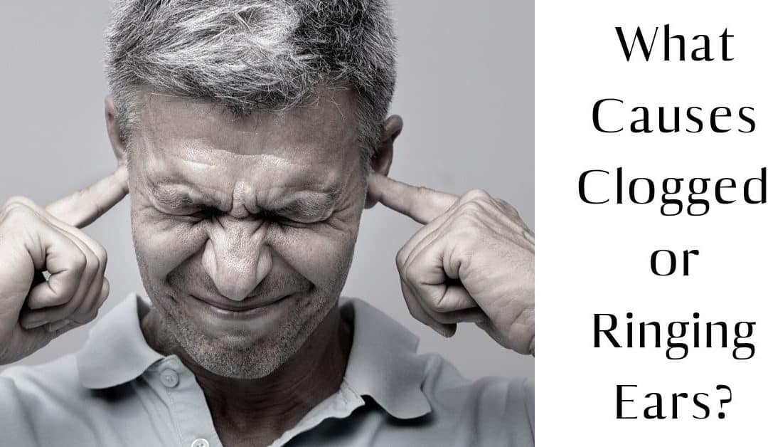 What Causes Clogged or Ringing Ears