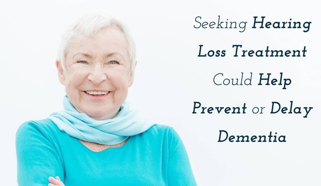 Seeking Hearing Loss Treatment Could Prevent or Delay Dementia