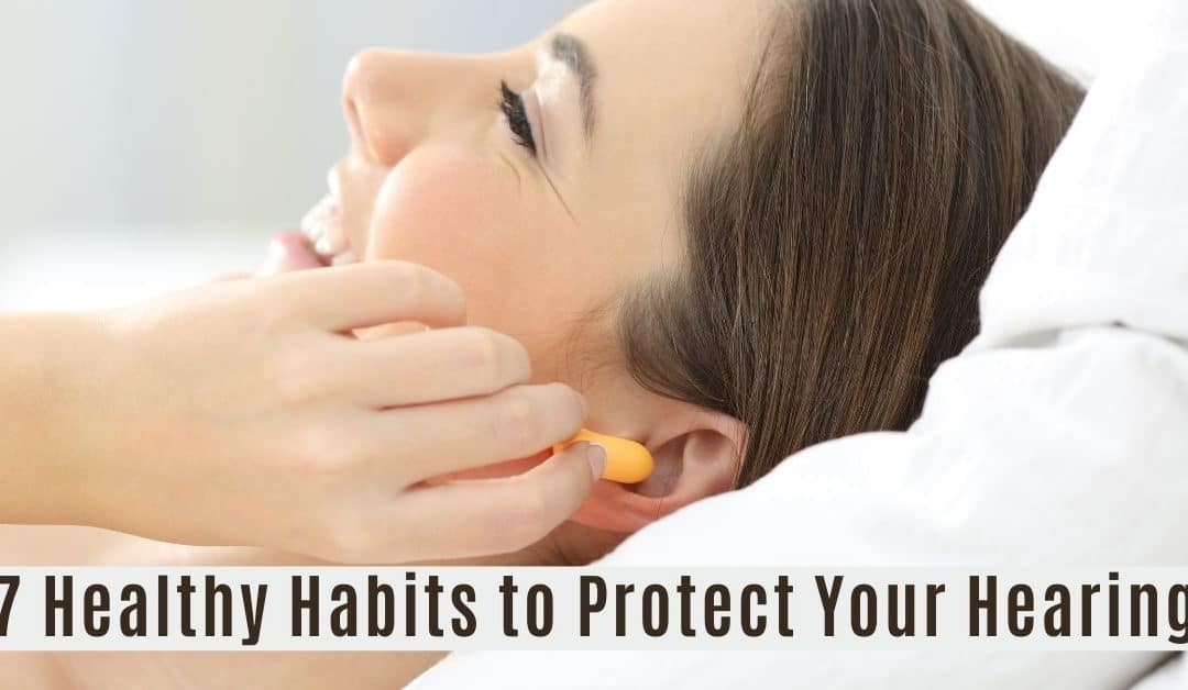 7 Healthy Habits to Protect Your Hearing