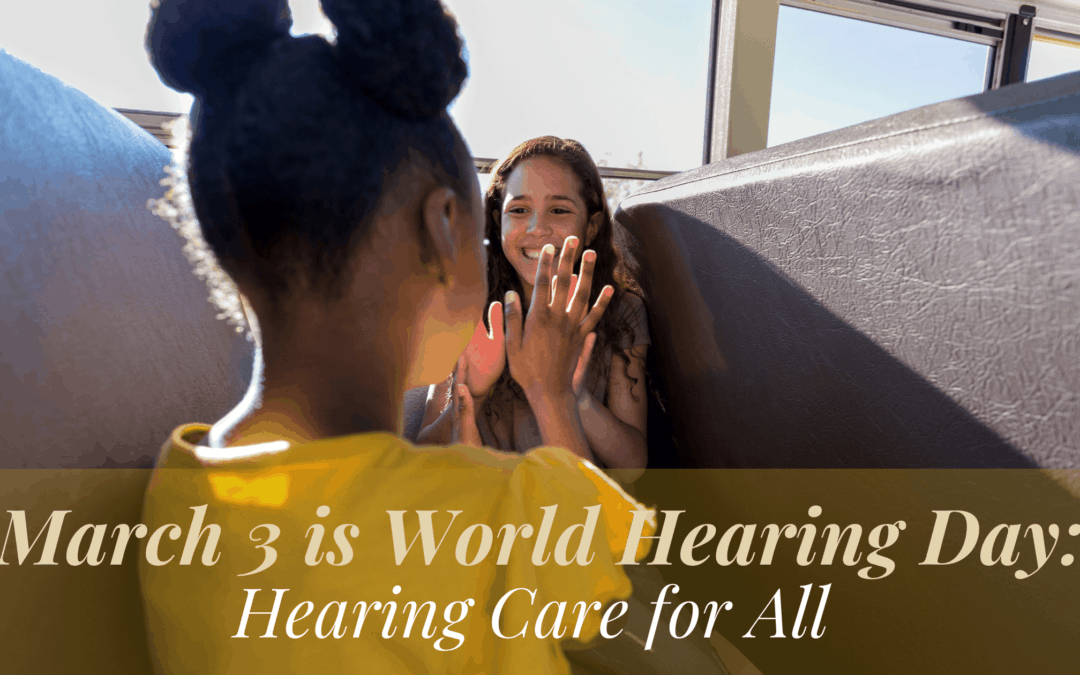 March 3rd is World Hearing Day: Hearing Care for All!