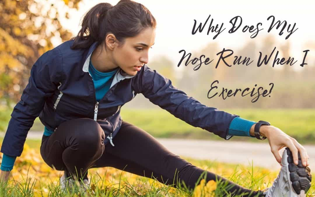 Why Does My Nose Run When I Exercise?