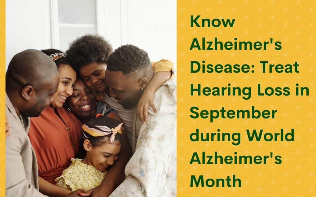 Know Alzheimer's Disease: Treat Hearing Loss in September during World Alzheimer's Month